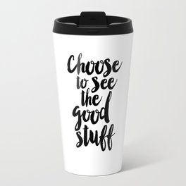 Choose to See the Good Stuff black-white typographic poster design modern home decor canvas wall art Travel Mug
