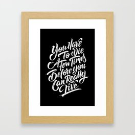 """You Have To Die a Few Times Before You Can Really Live"" Framed Art Print"