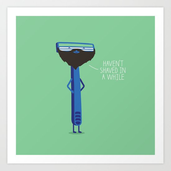 Haven't shaved in a while Art Print
