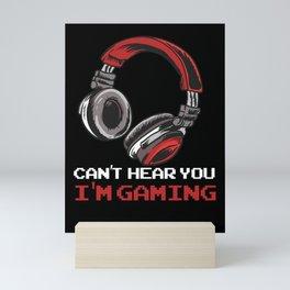 Can't Hear You I'm Gaming Mini Art Print