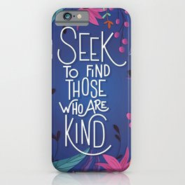 Seek To Find Those Who Are Kind iPhone Case