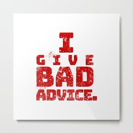Bad Advice. Metal Print