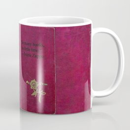 """So many books, so little time.""  ― Frank Zappa Coffee Mug"