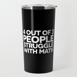 Struggle With Math Funny Quote Travel Mug