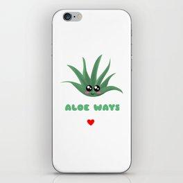 And I...Will Aloe Ways Love You Funny Aloe Vera Pun iPhone Skin