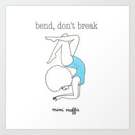 bend, don't break Art Print