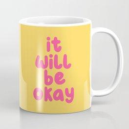 It Will Be Okay Coffee Mug