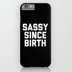 Sassy Since Birth 2 Funny Quote Slim Case iPhone 6s