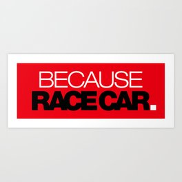 BECAUSE RACE CAR v6 HQvector Art Print