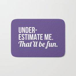 Underestimate Me That'll Be Fun (Ultra Violet) Bath Mat