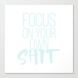 focus on your own shit Canvas Print