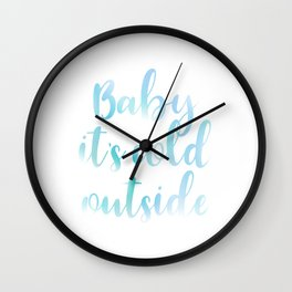 Baby it's cold outside Wall Clock