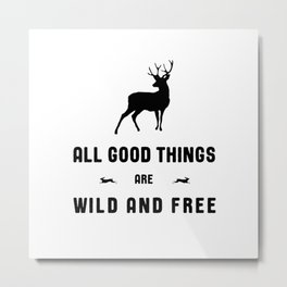 All Good Things Are Wild and Free in Black and White Metal Print
