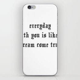 Everyday with you is like a dream come true hand lettering iPhone Skin