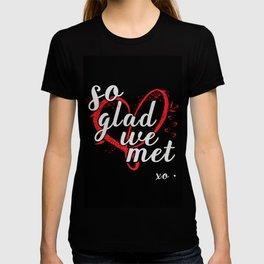 So glad we met x o gift for partner or a partner T-shirt