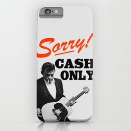 Sorry! Cash Only iPhone Case