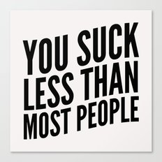 You Suck Less Than Most People Canvas Print
