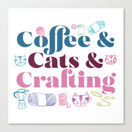 Coffee & Cats & Crafting Canvas Print