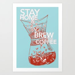 Stay home & brew some coffee Art Print