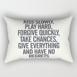 Kiss slowly, play hard, forgive, take chances, give everything, no regrets, positive vibes quote Rectangular Pillow