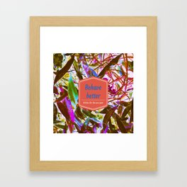 Behave better Framed Art Print