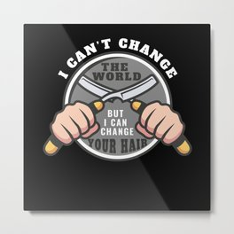 I can change your hair - Hairdresser Saying Design Metal Print