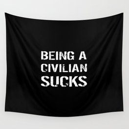 Being A Civilian Sucks Wall Tapestry