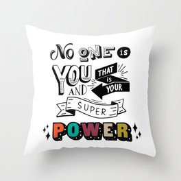 No One Is You And That is Your Super Power Throw Pillow