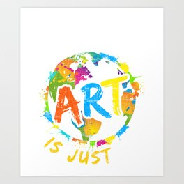 Earth Without Art Is Just EH T-Shirt Cool Art Tee Art Print