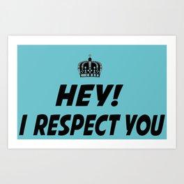 "I Respect you ""Blue"" Art Print"