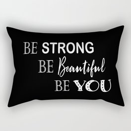 Be Strong, Be Beautiful, Be You - Black and White Rectangular Pillow