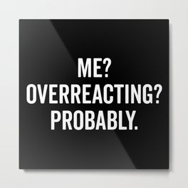 Overreacting Funny Quote Metal Print