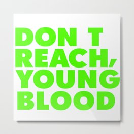 Don't reach young blood Metal Print