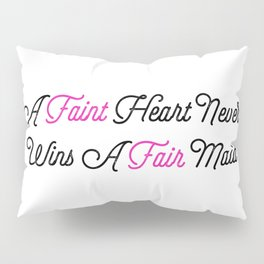 A Faint Heart Never Wins A Fair Maid Pillow Sham