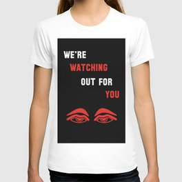 We're Watching Out For You T-shirt