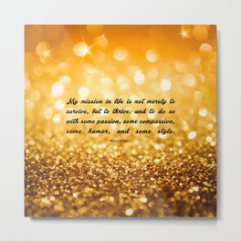 """My mission in life... """"Maya Angelou"""" Inspirational Quote Metal Print"""