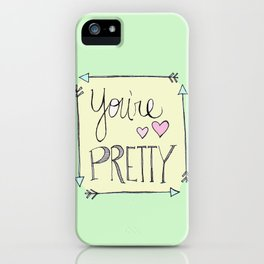 You're Pretty iPhone Case