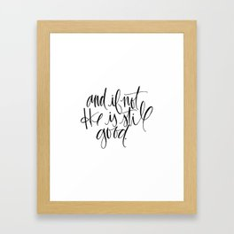 and if not, He is still good Framed Art Print