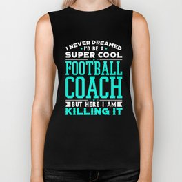 I Never Dreamed I'd Be A Super Cool Football Coach Shirt Biker Tank