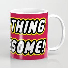 Everything is Awesome! Coffee Mug