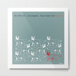 Be Different... Be Original... But, Most Of All, Be You! Metal Print
