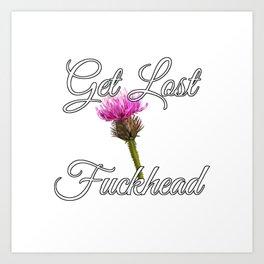 Get Lost Fuckhead [with Burdock] Art Print