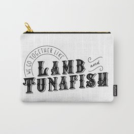 We Go Together Like Lamb & Tunafish Carry-All Pouch