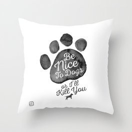 Be Nice To Dogs Throw Pillow