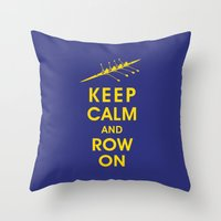 rowing Throw Pillows featuring Keep Calm and Row On (For the Love of Rowing) by KeepCalmShop