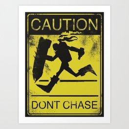 Don't Chase Me Art Print
