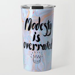 Modesty is Overrated Travel Mug