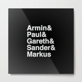 Trance Kings, Armin, Paul, Gareth, Sander and Markus  - Designed for Trance lovers Metal Print