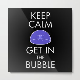 Keep Calm & Get in the Bubble Metal Print