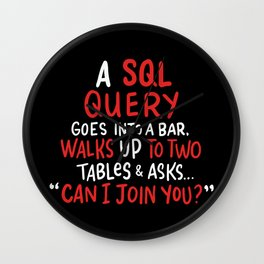 A SQL Query Goes Into A Bar For Database Programmer Wall Clock